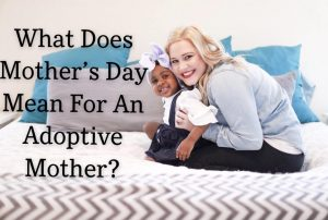 What Does Mother's Day Mean For an Adoptive Mother?